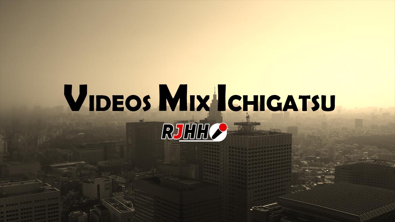 RJHH – VIDEOS MIX ICHIGATSU 2018