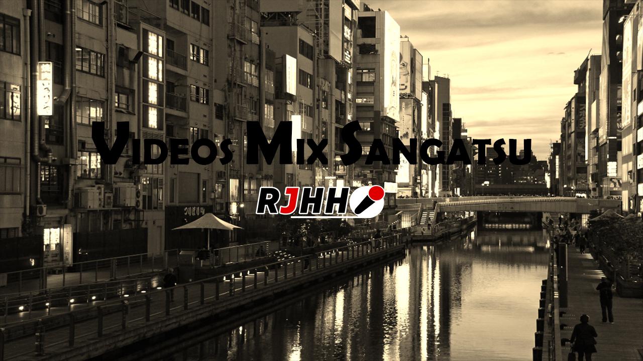 RJHH – VIDEOS MIX SANGATSU 2018