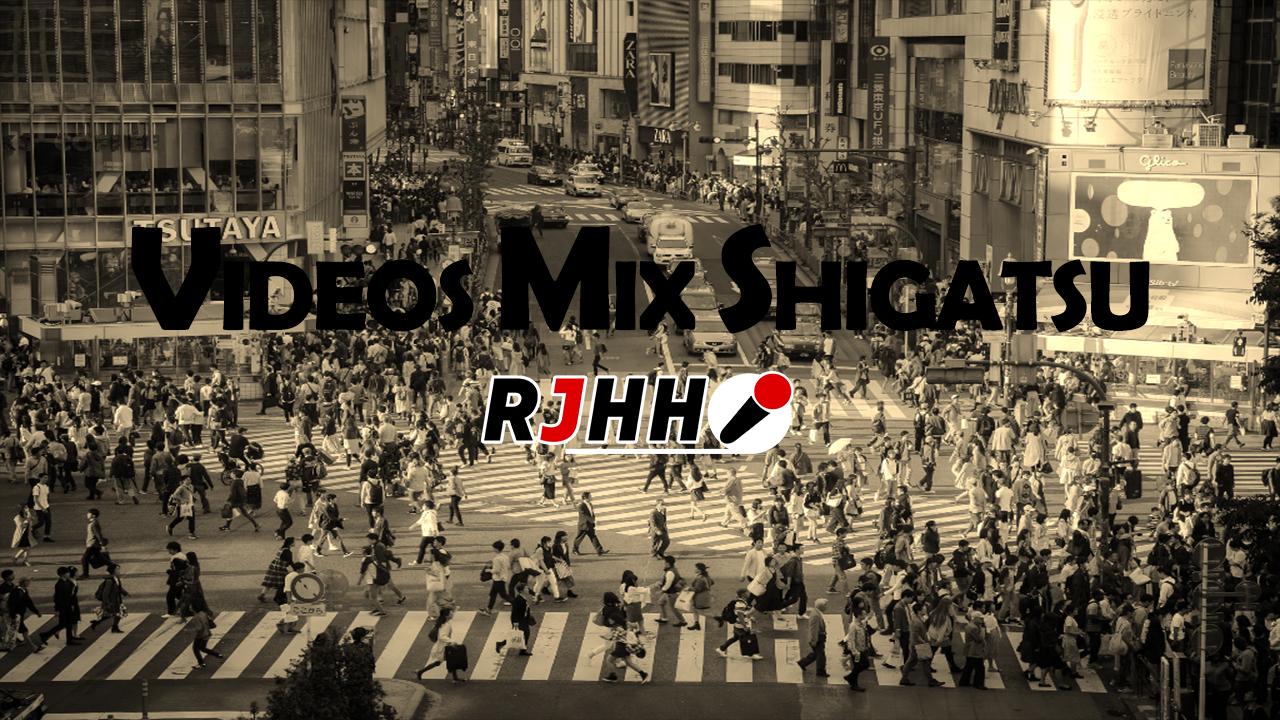 RJHH – VIDEOS MIX SHIGATSU 2018