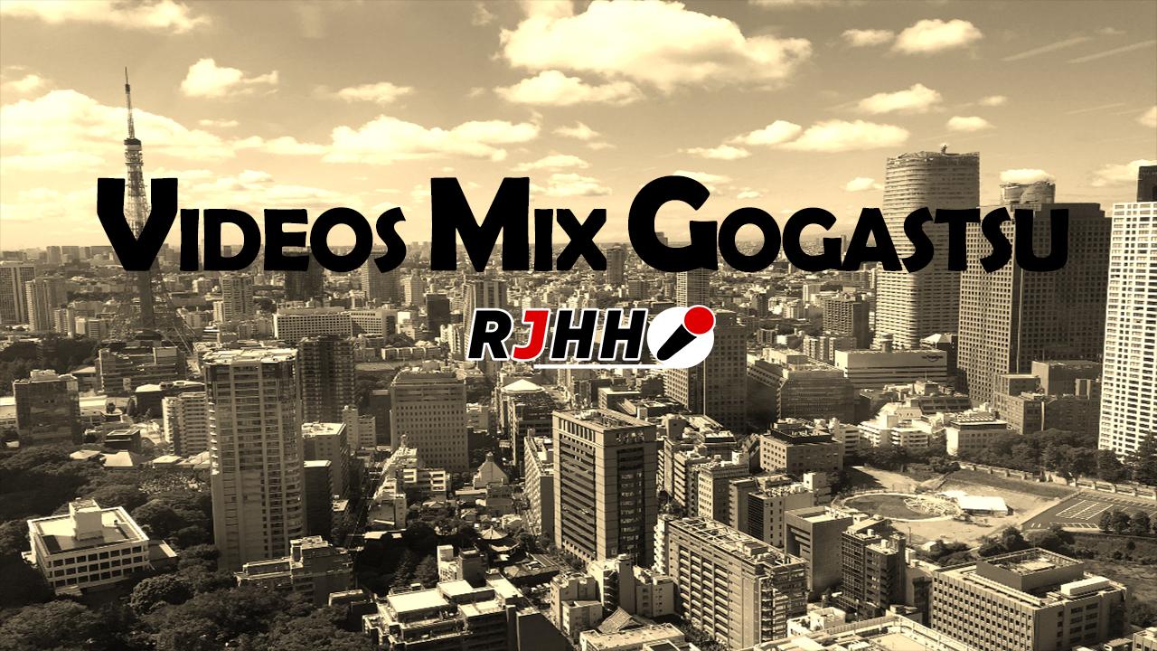 RJHH – VIDEOS MIX GOGATSU 2018