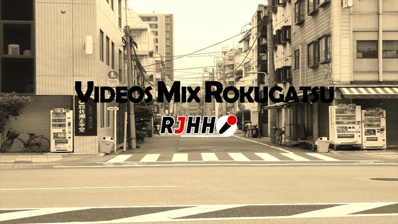 RJHH – VIDEOS MIX ROKUGATSU 2018