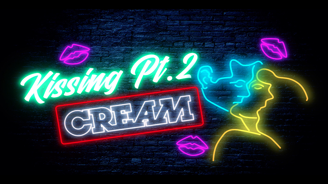 CREAM – Kissing Pt.2