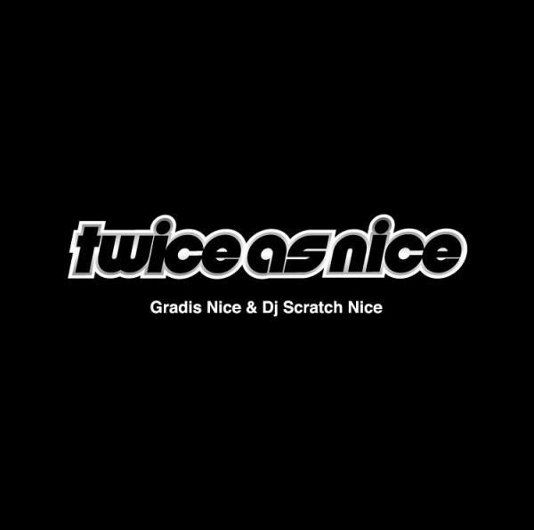 Gradis Nice & Dj Scratch Nice : twiceasnice