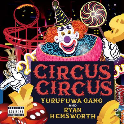 Yurufuwa Gang & Ryan Hemsworth : CIRCUS CIRCUS