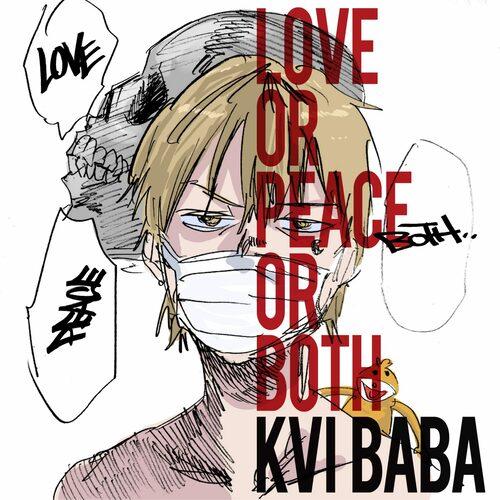 Kvi Baba, LOVE or PEACE or BOTH