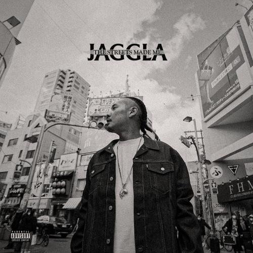 JAGGLA, The Streets Made Me