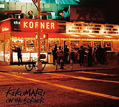 ON THE KORNER, KIKUMARU